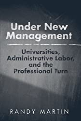 Under New Management: Universities, Administrative Labor, and the Professional Turn by Randy Martin (2012-07-10)