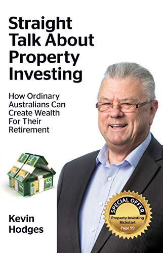Straight Talk About Property Investing: How Ordinary Australians Can Create Wealth For Their Retirement (English Edition)
