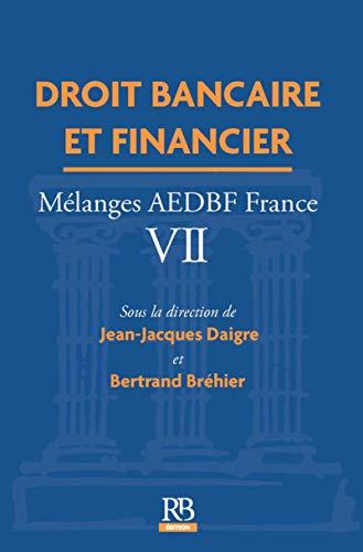 Droit bancaire et financier: Mélanges AEDBF - France VII par Jean-Jacques Daigre, Bertrand BREHIER