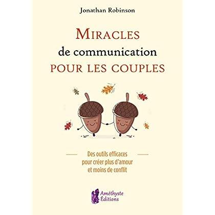 Miracles de communication pour les couples: Des outils efficaces pour créer plus d'amour et moins de conflit