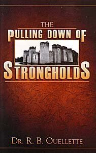 Pulling Down of Strongholds by Dr. R. B. Ouellette (2009-08-02)