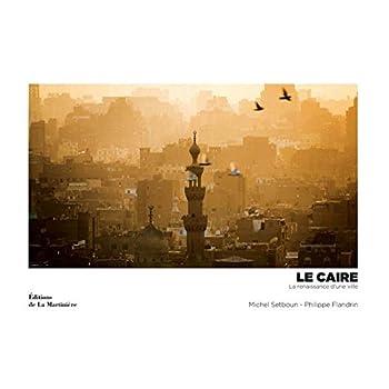 Le Caire : La renaissance d'une ville