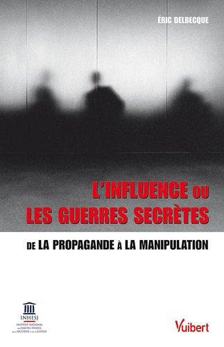 L'influence ou les guerres secrètes : De la propagande à la manipulation