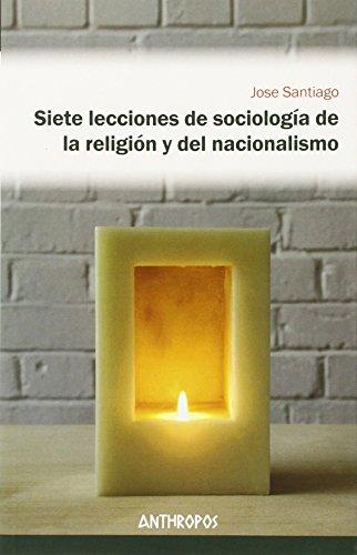 Siete Lecciones De Sociología De La Religión Y Del Nacional (Autores, Textos y Temas. Ciencias Sociales)