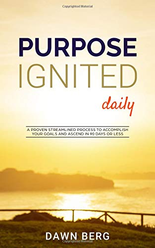 Purpose Ignited Daily: A proven streamlined process to accomplish your goals and ascend in 90 days or less. - Ascend Collection