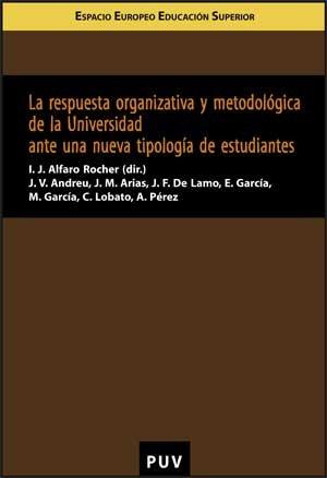 La respuesta organizativa y metodológica de la Universidad ante una nueva tipología de estudiantes (Educació. Sèrie Informes i Dossiers)
