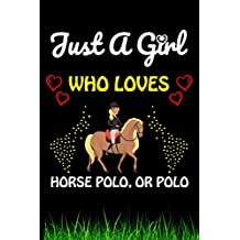 Just a Girl Who loves Horse Polo, Or Polo: Horse Polo, Or Polo Sports Lover Notebook/Journal For Cute Girls/Birthday Gift For Notebook For Christmas, Halloween And Thanksgiving Gift