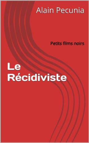 Le Récidiviste: Petits films noirs