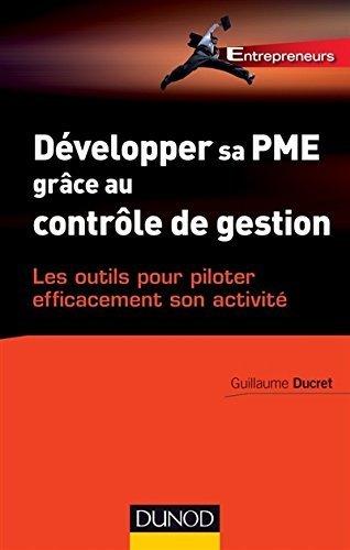Dvelopper sa PME grce au contrle de gestion - Les outils pour piloter efficacement son activit de Guillaume Ducret (7 janvier 2015) Broch