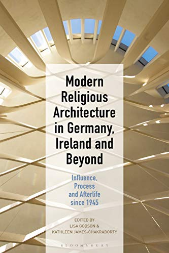 Modern Religious Architecture in Germany, Ireland and Beyond: Influence, Process and Afterlife since 1945 (English Edition)