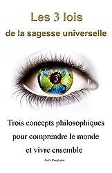 Les 3 lois de la sagesse universelle: Trois concepts philosophiques pour comprendre le monde et vivre ensemble