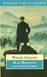 Mad Monkton and Other Stories (World's Classics) by Wilkie Collins (1994-01-20)