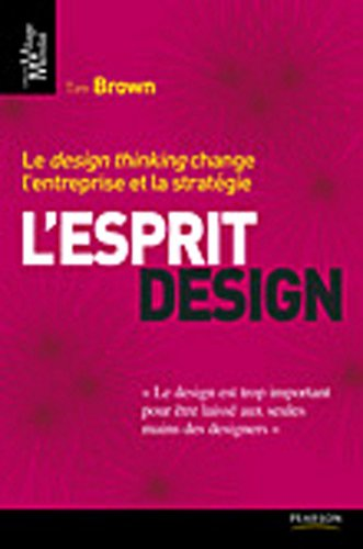 L'Esprit design: Le <i>design thinking</i> change l'entreprise et la stratégie par Tim Brown