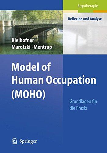 Model of Human Occupation (MOHO): Grundlagen für die Praxis (Ergotherapie - Reflexion und Analyse)