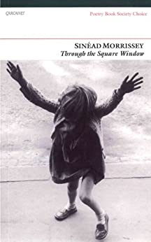 Through the Square Window (Poetry Book Society Recommendation) by [Morrissey, Sinead]