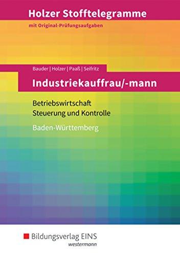 Holzer Stofftelegramme Baden-Württemberg – Industriekauffrau/-mann: Betriebswirtschaft und Steuerung und Kontrolle: Aufgabenband
