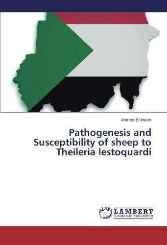 Pathogenesis and Susceptibility of sheep to Theileria lestoquardi por El Imam Ahmed