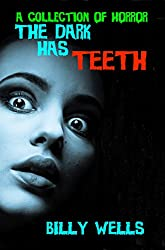 The Dark Has Teeth: A Collection of Horror