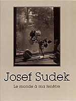 Josef Sudek - Le monde à ma fenêtre de Ann Thomas