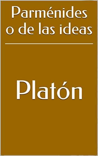 Parménides o de las ideas de [Platón]