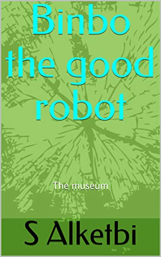 Binbo the good robot: The museum (English Edition)
