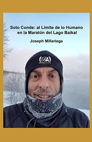 José Antonio Soto Conde: al Límite de lo Humano en la Maratón del Lago Baikal (Siberia): José Antonio Soto Conde: Pushing the Limit of Human Potential at the Baikal Ice Marathon (Siberia)