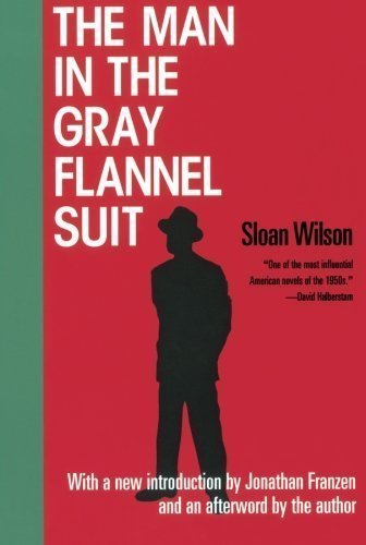 the argument about american business life in the man in the gray flannel suit The man in the grey-flannel suit held out more hope for mankind than either the hidden hand or the gentleman in whitehall he finally found a home in american academia, teaching politics.