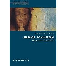 Silence. Schweigen: Über die stumme Praxis der Kunst (Passagen - Deutsches Forum für Kunstgeschichte /Passages - Centre allemand d'histoire de l'art)