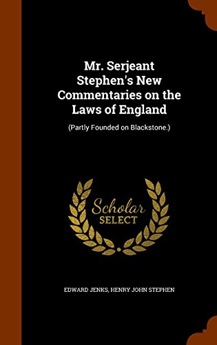 Mr. Serjeant Stephen's New Commentaries on the Laws of England: (Partly Founded on Blackstone.)