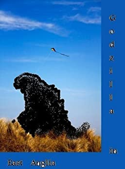 GODZILLA IN EAST ANGLIA (Selected Poems Book 1) by [Bucher-Jones, Simon]