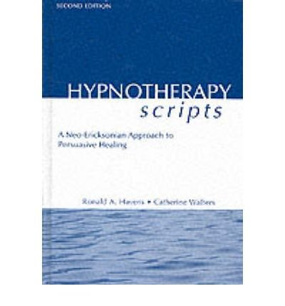 [(Hypnotherapy Scripts: A Neo-Ericksonian Approach to Persuasive Healing)] [Author: Ronald A. Havens] published on (October, 2002)