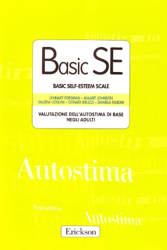 Basic SE. Basic self-esteem scale. Valutazione dell'autostima di base negli adult. Con protocolli (Test e strum. valutazione psicol. educat.)