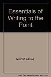 Essentials of Writing to the Point by Allan A. Metcalf (1998-01-03)