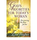 [(God's Priorities for Today's Woman: Discovering His Plan for You)] [Author: Lisa Hughes] published on (February, 2011)