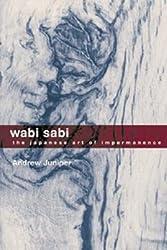 ({WABI SABI: THE JAPANESE ART OF IMPERMANENCE}) [{ By (author) Andrew Juniper }] on [November, 2003]