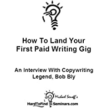 Land Your First Paid Writing Gig In 10 Days. An Interview With Copywriting Legend, Bob Bly