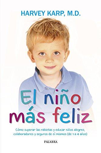 El niño más feliz. Cómo superar las rabietas y educar niños alegres, colaboradores y seguros de sí mismos (de 1 a 4 años) (Educación y familia)