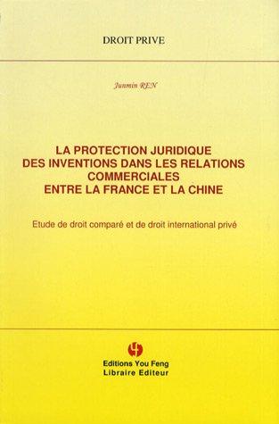 La protection juridique des inventions dans les relations commerciales entre la France et la Chine : Etude de droit comparé et de droit international privé