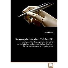 Konzepte für den Tablet PC: Analysen, Überlegungen und Entwürfe zu technischen und gestalterischen Aspekten für handschriftbasierte Eingabegeräte