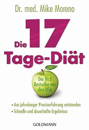 Die 17-Tage-Diät: - Aus jahrelanger Praxiserfahrung entstanden - - Schnelle und dauerhafte Ergebnisse - (Fleisch-diät)