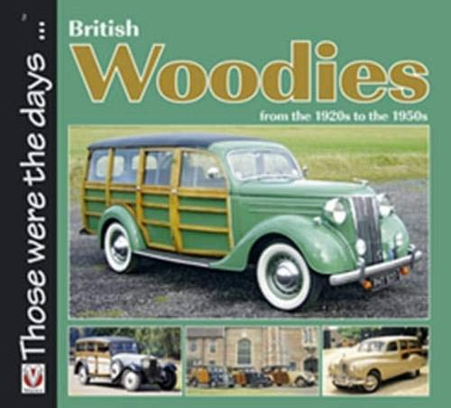 British Woodies: From the 1920's to the 1950's (Those Were the Days. . .)