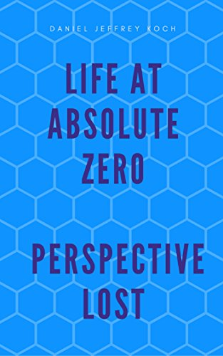Life at absolute zero perspective lost ebook daniel jeffrey koch life at absolute zero perspective lost by koch daniel jeffrey fandeluxe Choice Image