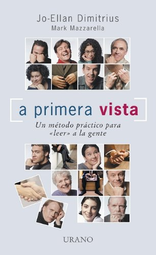 A primera vista/ Reading People: Un Metodo Para Leer El Comportamiento No Verbal/ a Practice Method on How to Read People