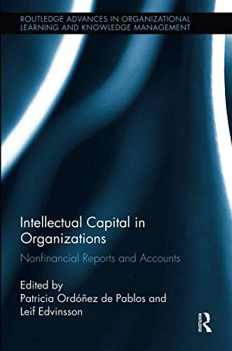 Intellectual Capital in Organizations: Non-Financial Reports and Accounts (Routledge Advances in Organizational Learning and Knowledge Management)