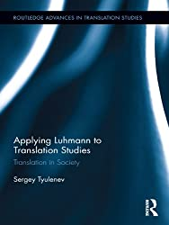 Applying Luhmann to Translation Studies: Translation in Society (Routledge Advances in Translation and Interpreting Studies)