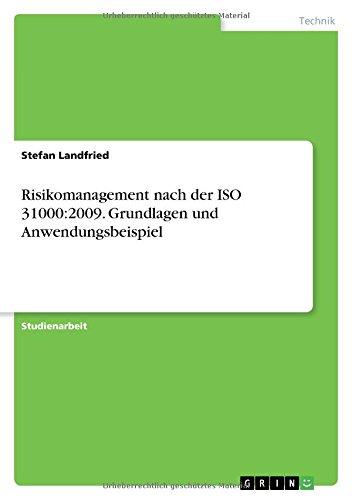 Risikomanagement nach der ISO 31000:2009. Grundlagen und Anwendungsbeispiel
