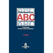 Hakelmachers ABC der Finanzen und Bilanzen: Handreichung für höhere Wesen und Instanzen