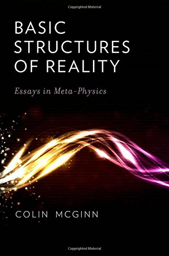 Basic Structures of Reality: Essays in Meta-Physics