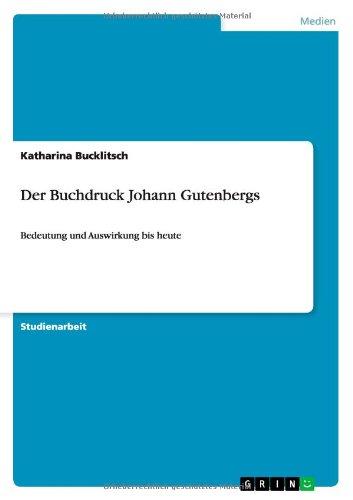 Der Buchdruck Johann Gutenbergs: Bedeutung und Auswirkung bis heute