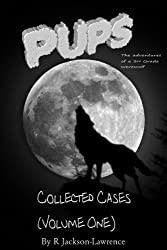 PUPS - The Collected Cases (Volume One): (The Adventures Of A Third Grade Werewolf)